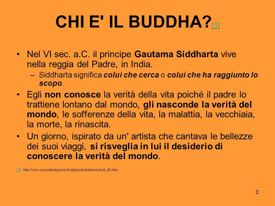 CHI E IL BUDDHA [1] Nel VI sec. a.C. il principe Gautama Siddharta vive nella reggia del Padre, in India.